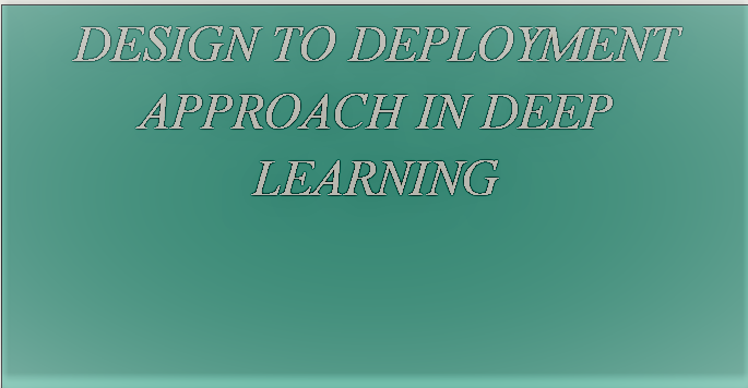 Design to deployment approach in deep learning text form